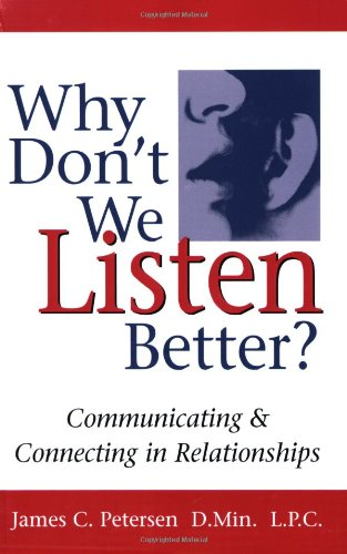 Why Don't We Listen Better? Communicating and Connecting in Relationships  2007 edition cover
