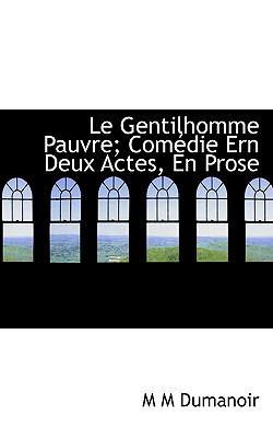 Gentilhomme Pauvre; Comédie Ern Deux Actes, en Prose N/A 9781115042901 Front Cover