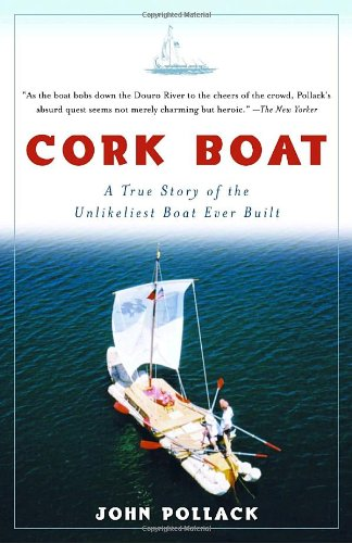 Cork Boat A True Story of the Unlikeliest Boat Ever Built N/A 9781400034901 Front Cover