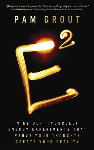 E-Squared Nine Do-It-Yourself Energy Experiments That Prove Your Thoughts Create Your Reality  2013 9781401938901 Front Cover
