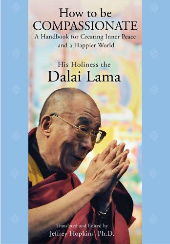 How to Be Compassionate A Handbook for Creating Inner Peace and a Happier World N/A edition cover