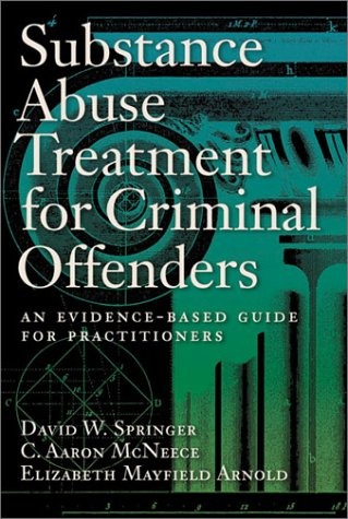 Substance Abuse Treatment for Criminal Offenders An Evidence-Based Guide for Practitioners  2003 9781557989901 Front Cover