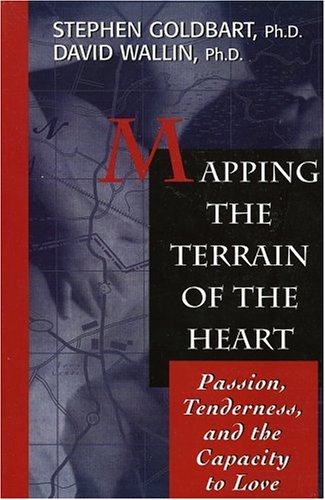 Mapping the Terrain of the Heart Passion, Tenderness, and the Capacity to Love  1996 edition cover