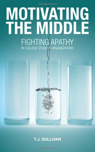 Motivating the Middle Fighting Apathy in College Student Organizations N/A edition cover