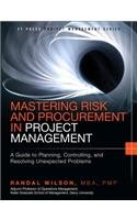 Mastering Risk and Procurement in Project Management A Guide to Planning, Controlling, and Resolving Unexpected Problems  2015 9780133837902 Front Cover