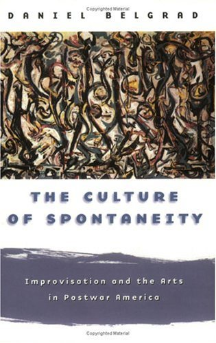 Culture of Spontaneity Improvisation and the Arts in Postwar America  1999 9780226041902 Front Cover