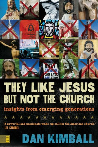 They Like Jesus but Not the Church Insights from Emerging Generations  2007 edition cover