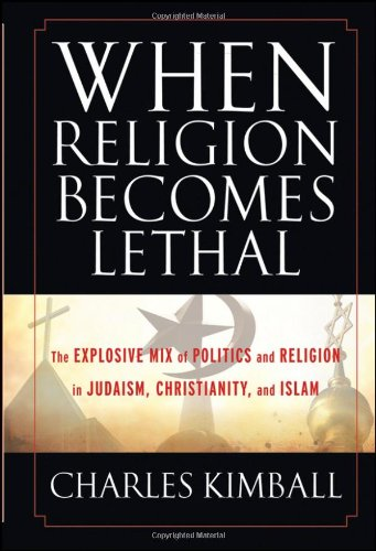 When Religion Becomes Lethal The Explosive Mix of Politics and Religion in Judaism, Christianity, and Islam  2011 edition cover