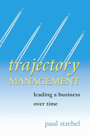 Trajectory Management Leading a Business over Time  2004 9780470862902 Front Cover