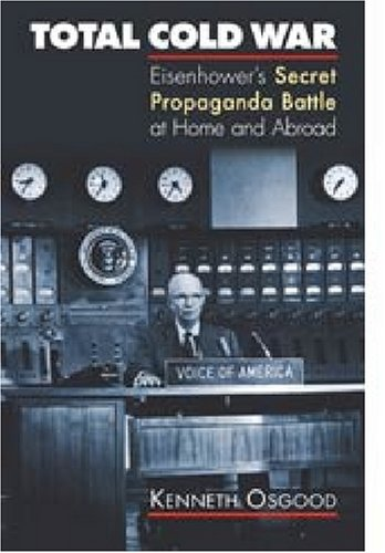 Total Cold War Eisenhower's Secret Propaganda Battle at Home and Abroad  2006 edition cover