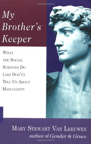 My Brother's Keeper What the Social Sciences Do (and Don't) Tell Us about Masculinity  2002 9780830826902 Front Cover