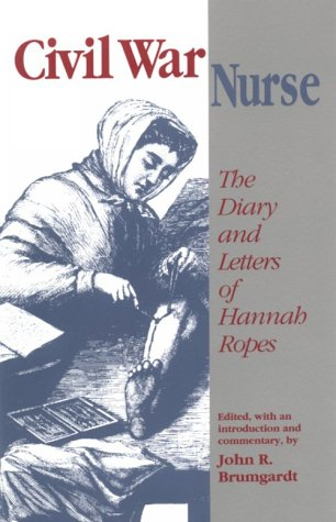 Civil War Nurse The Diary and Letters of Hannah Ropes N/A edition cover