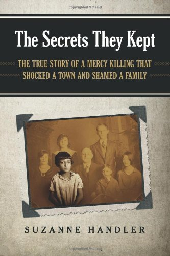 Secrets They Kept The True Story of a Mercy Killing That Shocked a Town and Shamed a Family  2013 9780988563902 Front Cover