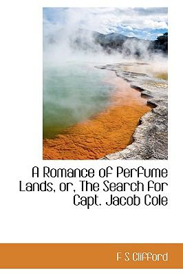 Romance of Perfume Lands, or, the Search for Capt Jacob Cole N/A 9781113883902 Front Cover