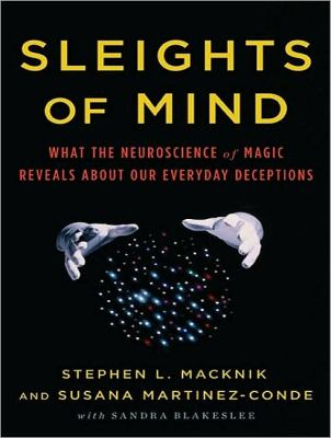 Sleights of Mind: What the Neuroscience of Magic Reveals About Our Everyday Deceptions, Library Edition  2010 edition cover