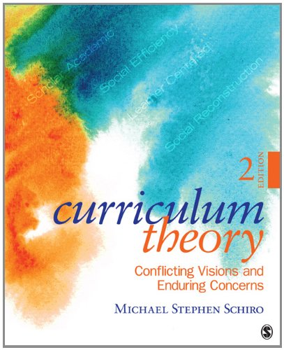 Curriculum Theory Conflicting Visions and Enduring Concerns 2nd 2013 9781412988902 Front Cover