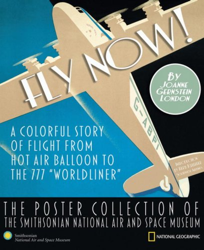 Fly Now! A Colorful Story of Flight from Hot Air Balloon to the 777 Worldliner -The Poster Collection of the Smithsonian National Air and Space Museum  2008 9781426202902 Front Cover