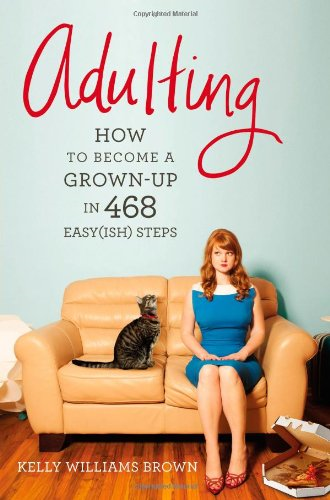 Adulting How to Become a Grown-Up in 468 Easy(ish) Steps  2013 edition cover