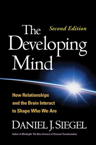 Developing Mind How Relationships and the Brain Interact to Shape Who We Are 2nd 2012 (Revised) edition cover