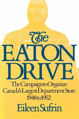 Eaton Drive The Campaign to Organize Canada's Largest Department Store 1948 To 1952 N/A 9781550051902 Front Cover