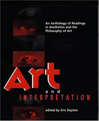 Art and Interpretation An Anthology of Readings in Aesthetics and the Philosophy of Art  1999 9781551111902 Front Cover