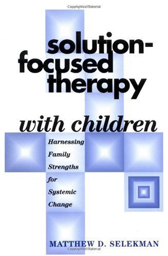 Solution-Focused Therapy with Children Harnessing Family Strengths for Systemic Change  1997 edition cover