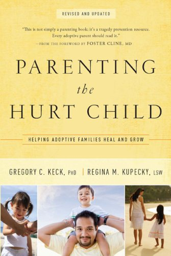 Parenting the Hurt Child Helping Adoptive Families Heal and Grow  2009 edition cover