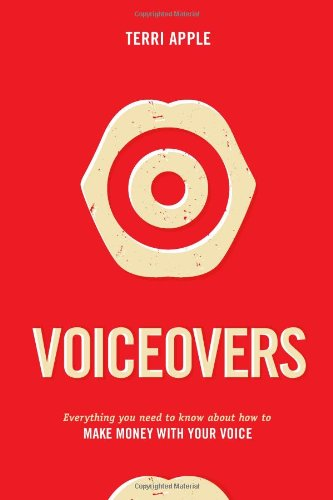 Voiceovers Everything You Need to Know about How to Make Money with Your Voice  2010 9781932907902 Front Cover