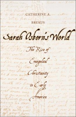 Sarah Osborn's World The Rise of Evangelical Christianity in Early America  2013 edition cover