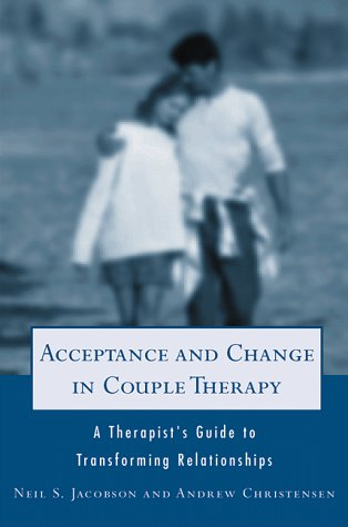 Acceptance and Change in Couple Therapy A Therapist's Guide to Transforming Relationships  1998 9780393702903 Front Cover