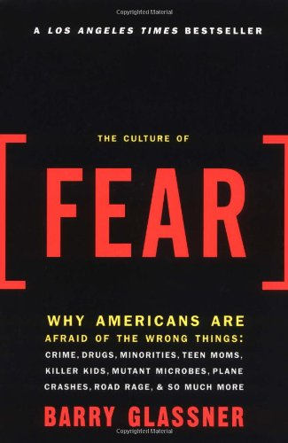 Culture of Fear Why Americans Are Afraid of the Wrong Things  1999 edition cover