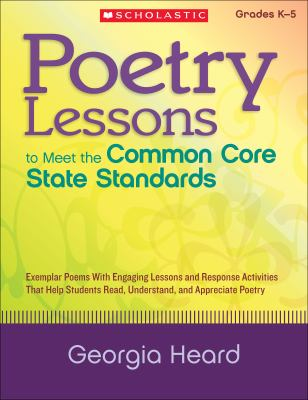 Poetry Lessons to Meet the Common Core State Standards Exemplar Poems with Engaging Lessons and Response Activities That Help Students Read, Understand, and Appreciate Poetry N/A edition cover