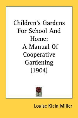 Children's Gardens for School and Home : A Manual of Cooperative Gardening (1904) N/A edition cover