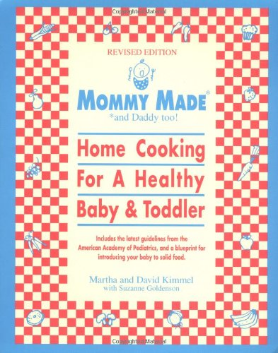 Mommy Made and Daddy Too! Home Cooking for a Healthy Baby and Toddler 10th 2000 (Revised) 9780553380903 Front Cover