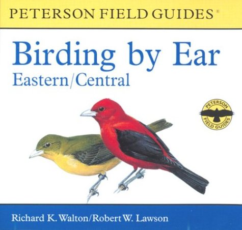 Birding by Ear : Eastern and Central North America 1st 1999 (Unabridged) edition cover