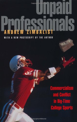 Unpaid Professionals Commercialism and Conflict in Big-Time College Sports  2001 (Revised) edition cover