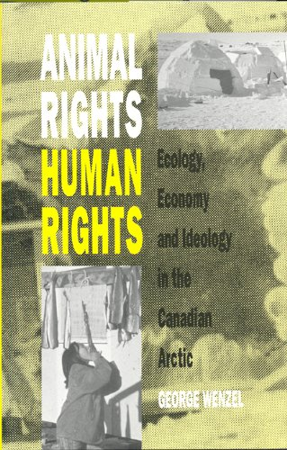 Animal Rights, Human Rights Ecology, Economy, and Ideology in the Canadian Arctic 2nd 1991 (Revised) edition cover