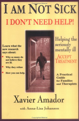 I'm Not Sick I Don't Need Help : Helping the Seriously Mentally Ill Accept Treatment -- a Practical Guide for Families and Therapists 1st 2000 edition cover