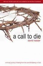 Call to Die A 40 Day Journey of Fasting from the World and Feasting on God N/A edition cover