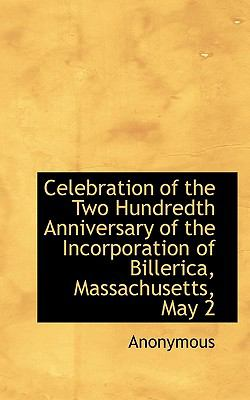 Celebration of the Two Hundredth Anniversary of the Incorporation of Billerica, Massachusetts, May  N/A 9781113969903 Front Cover