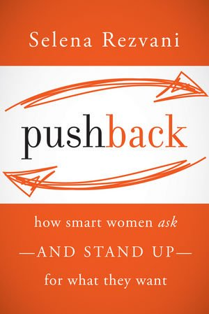 Pushback How Smart Women Ask - And Stand Up - For What They Want  2012 edition cover