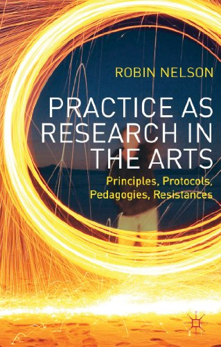 Practice As Research in the Arts Principles, Protocols, Pedagogies, Resistances  2013 edition cover