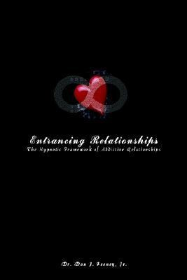 Entrancing Relationships The Hypnotic Framework of Addictive Relationships N/A 9781403381903 Front Cover
