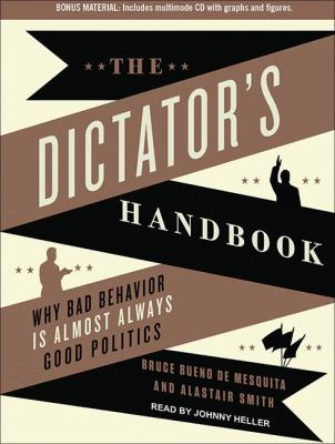 The Dictator's Handbook: Why Bad Behavior Is Almost Always Good Politics  2012 edition cover