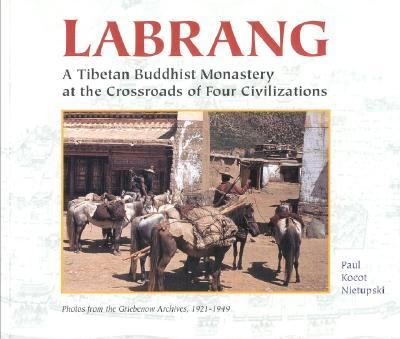 Labrang A Tibetan Buddhist Monastery at the Crossroads of Four Civilizations  1999 9781559390903 Front Cover