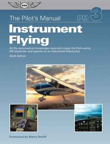 Pilot's Manual - Instrument Flying A Step-by-Step Course Covering All Knowledge Necessary to Pass the FAA Instrument Written and Oral Exams, and the IFR Flight Check 6th edition cover
