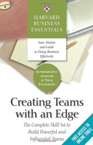 Creating Teams with an Edge The Complete Skill Set to Build Powerful and Influential Teams  2004 edition cover