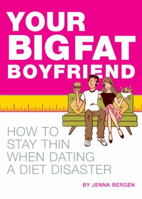 Your Big Fat Boyfriend How to Stay Thin When Dating a Diet Disaster  2009 edition cover
