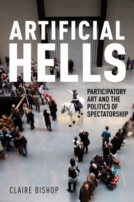 Artificial Hells Participatory Art and the Politics of Spectatorship  2011 edition cover