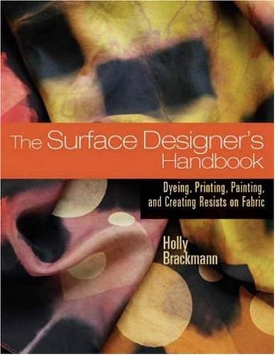 Surface Designer's Handbook Dyeing, Printing, Painting, and Creating Resists on Fabric  2006 edition cover